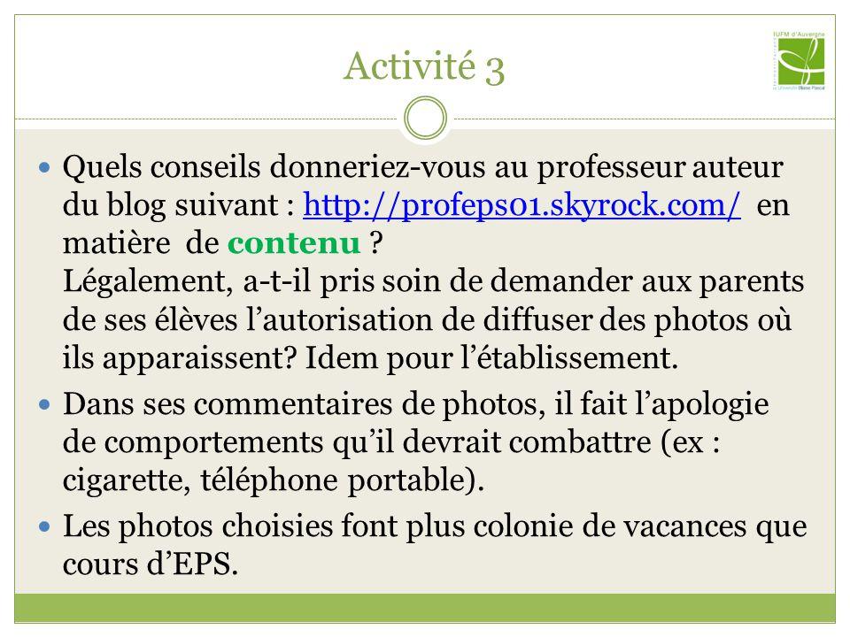 Activité 3 Quels conseils donneriez-vous au professeur auteur du blog suivant : http://profeps01.skyrock.com/ en matière de contenu .