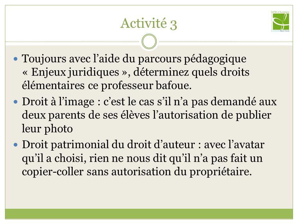 Activité 3 Toujours avec l'aide du parcours pédagogique « Enjeux juridiques », déterminez quels droits élémentaires ce professeur bafoue.