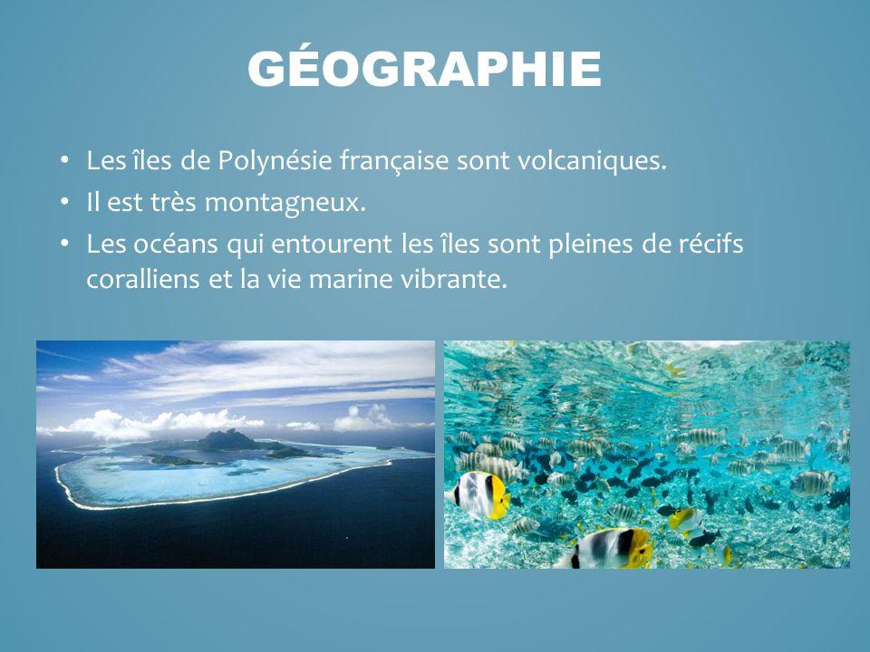 Les îles de Polynésie française sont volcaniques. Il est très montagneux. Les océans qui entourent les îles sont pleines de récifs coralliens et la vi