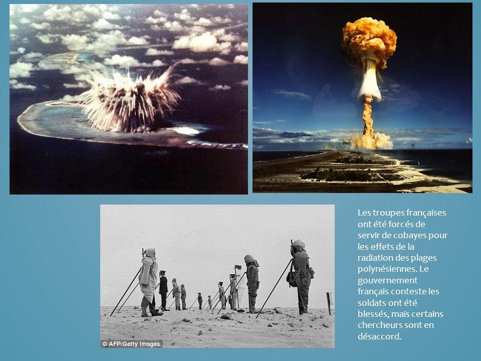 Les troupes françaises ont été forcés de servir de cobayes pour les effets de la radiation des plages polynésiennes. Le gouvernement français conteste