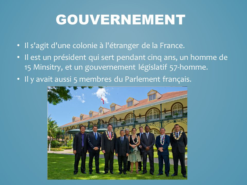 Il s'agit d'une colonie à l'étranger de la France. Il est un président qui sert pendant cinq ans, un homme de 15 Minsitry, et un gouvernement législat