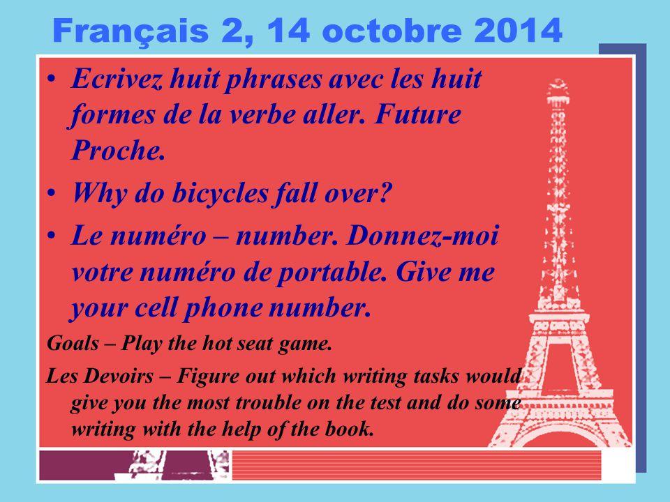 Français 2, 14 octobre 2014 Ecrivez huit phrases avec les huit formes de la verbe aller. Future Proche. Why do bicycles fall over? Le numéro – number.