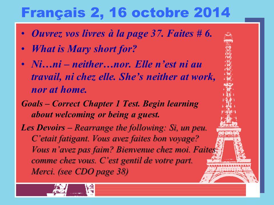 Français 2, 16 octobre 2014 Ouvrez vos livres à la page 37. Faites # 6. What is Mary short for? Ni…ni – neither…nor. Elle n'est ni au travail, ni chez