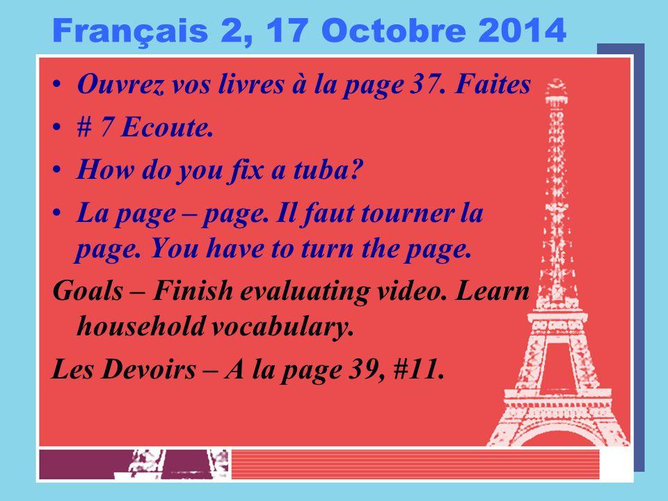 Français 2, 17 Octobre 2014 Ouvrez vos livres à la page 37. Faites # 7 Ecoute. How do you fix a tuba? La page – page. Il faut tourner la page. You hav