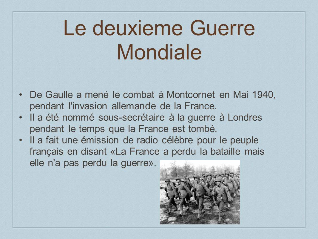 Le deuxieme Guerre Mondiale De Gaulle a mené le combat à Montcornet en Mai 1940, pendant l'invasion allemande de la France. Il a été nommé sous-secrét