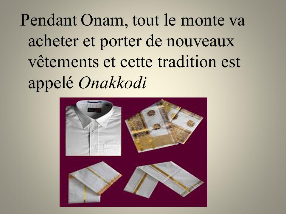 Pendant Onam, tout le monte va acheter et porter de nouveaux vêtements et cette tradition est appelé Onakkodi