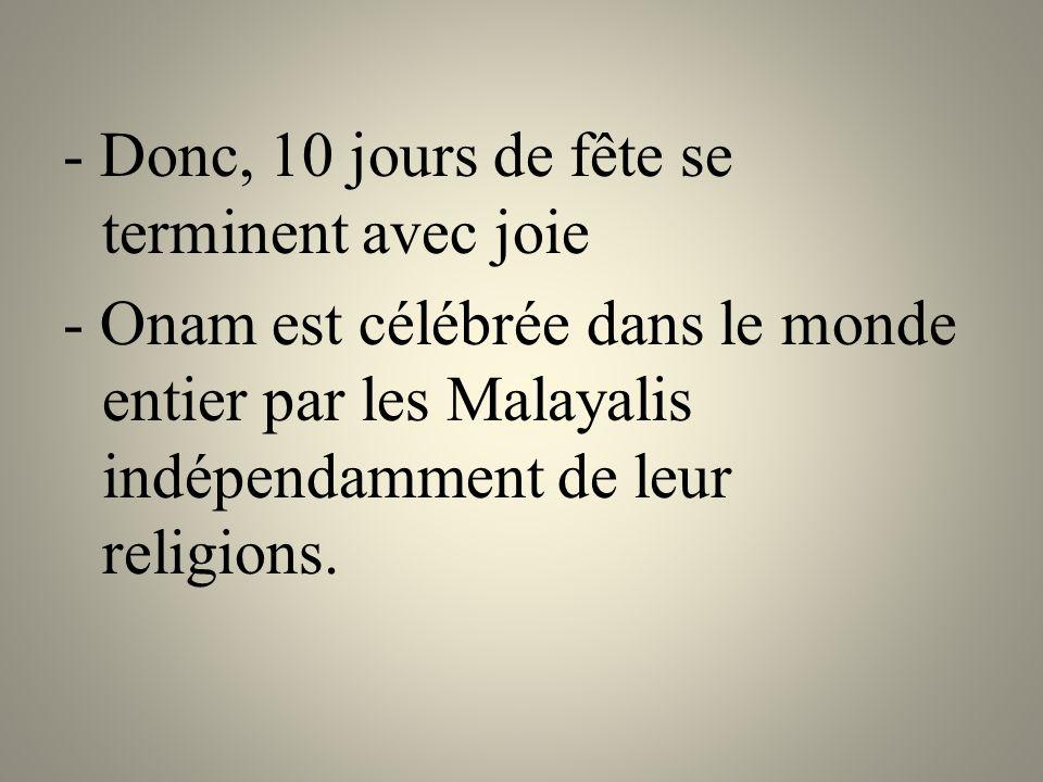 - Donc, 10 jours de fête se terminent avec joie - Onam est célébrée dans le monde entier par les Malayalis indépendamment de leur religions.