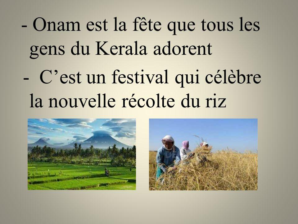- Onam est la fête que tous les gens du Kerala adorent - C'est un festival qui célèbre la nouvelle récolte du riz