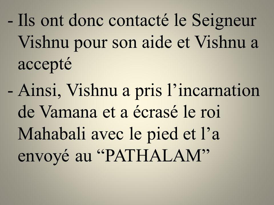 -Ils ont donc contacté le Seigneur Vishnu pour son aide et Vishnu a accepté -Ainsi, Vishnu a pris l'incarnation de Vamana et a écrasé le roi Mahabali avec le pied et l'a envoyé au PATHALAM