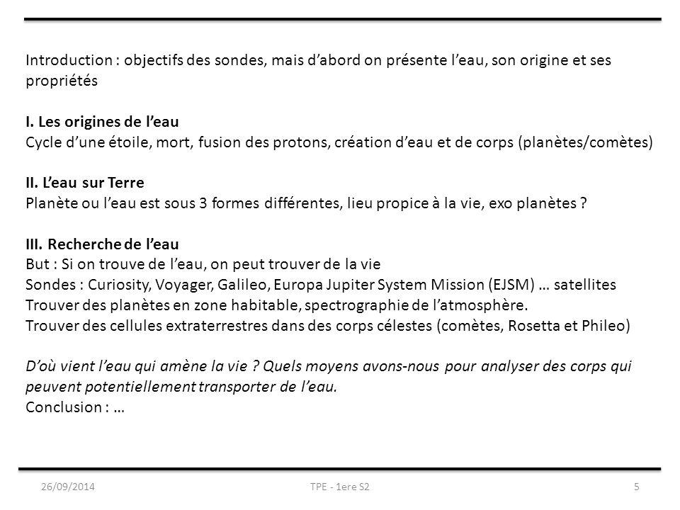 26/09/2014TPE - 1ere S25 Introduction : objectifs des sondes, mais d'abord on présente l'eau, son origine et ses propriétés I. Les origines de l'eau C