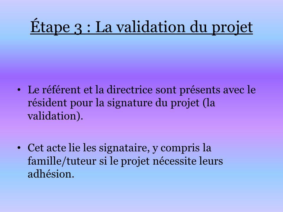 Étape 3 : La validation du projet Le référent et la directrice sont présents avec le résident pour la signature du projet (la validation). Cet acte li