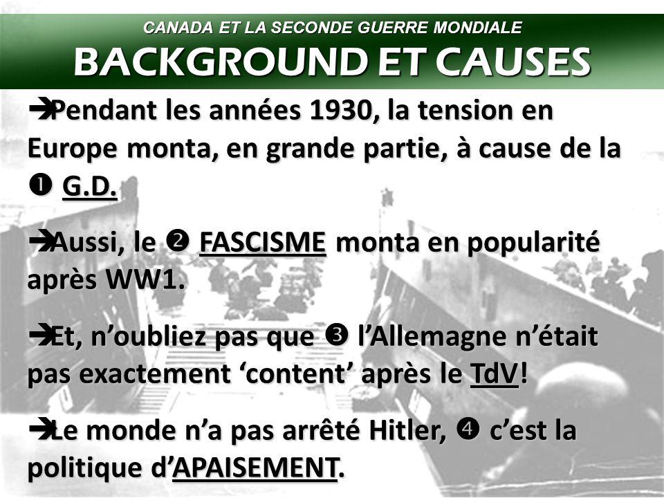 CANADA ET LA SECONDE GUERRE MONDIALE BACKGROUND ET CAUSES  Pendant les années 1930, la tension en Europe monta, en grande partie, à cause de la  G.D.
