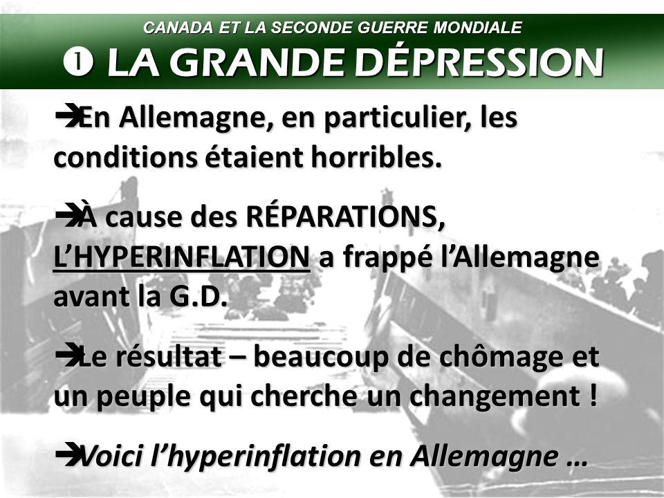CANADA ET LA SECONDE GUERRE MONDIALE  LA GRANDE DÉPRESSION  En Allemagne, en particulier, les conditions étaient horribles.