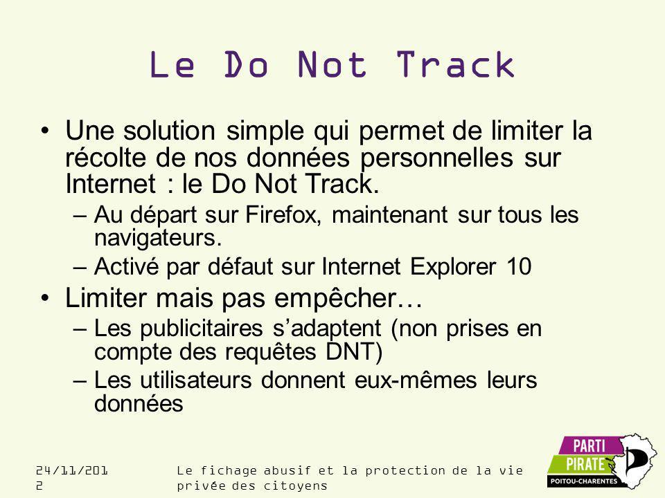 Le fichage abusif et la protection de la vie privée des citoyens 24/11/201 2 Le Do Not Track Une solution simple qui permet de limiter la récolte de nos données personnelles sur Internet : le Do Not Track.