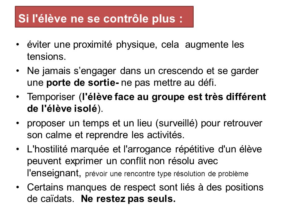 Si l élève ne se contrôle plus : éviter une proximité physique, cela augmente les tensions.