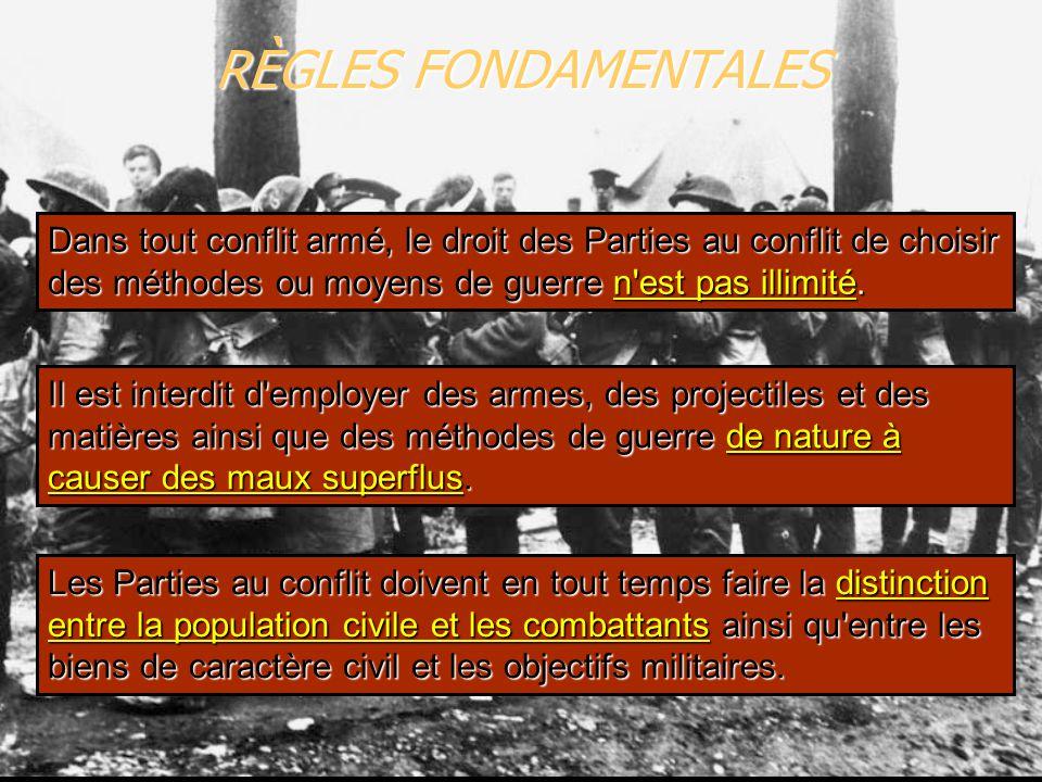 PRINCIPES CARDINAUX  Principe de distinction  Principe de proportionnalité  Prohibition des méthodes et moyens de combat de nature à causer des maux superflus et des souffrances excessives