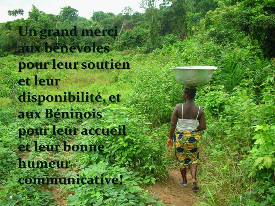 Un grand merci aux bénévoles pour leur soutien et leur disponibilité, et aux Béninois pour leur accueil et leur bonne humeur communicative!