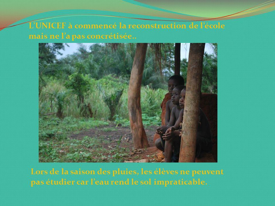 L'UNICEF à commencé la reconstruction de l'école mais ne l'a pas concrétisée..