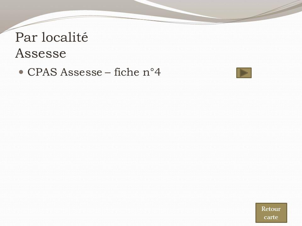 Par localité Assesse CPAS Assesse – fiche n°4 Retour carte