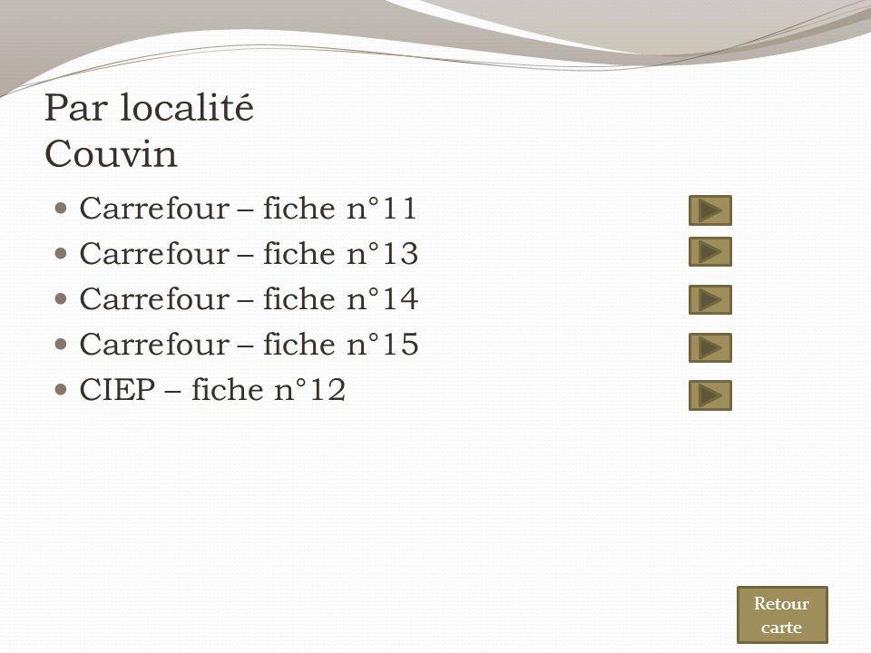Par localité Couvin Carrefour – fiche n°11 Carrefour – fiche n°13 Carrefour – fiche n°14 Carrefour – fiche n°15 CIEP – fiche n°12 Retour carte