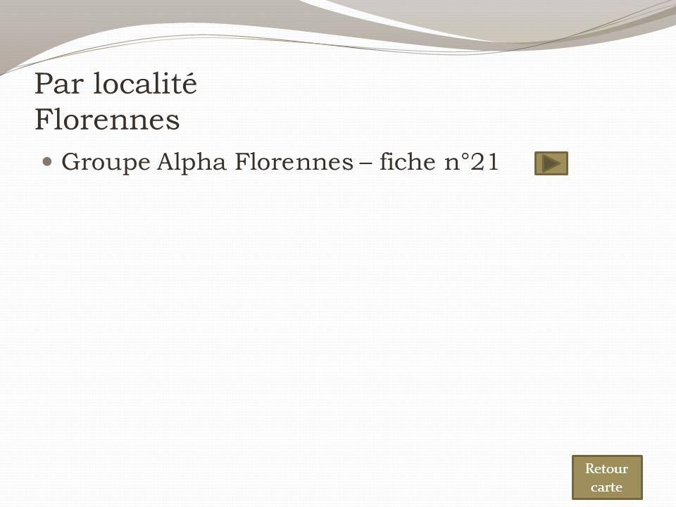 Par localité Florennes Groupe Alpha Florennes – fiche n°21 Retour carte