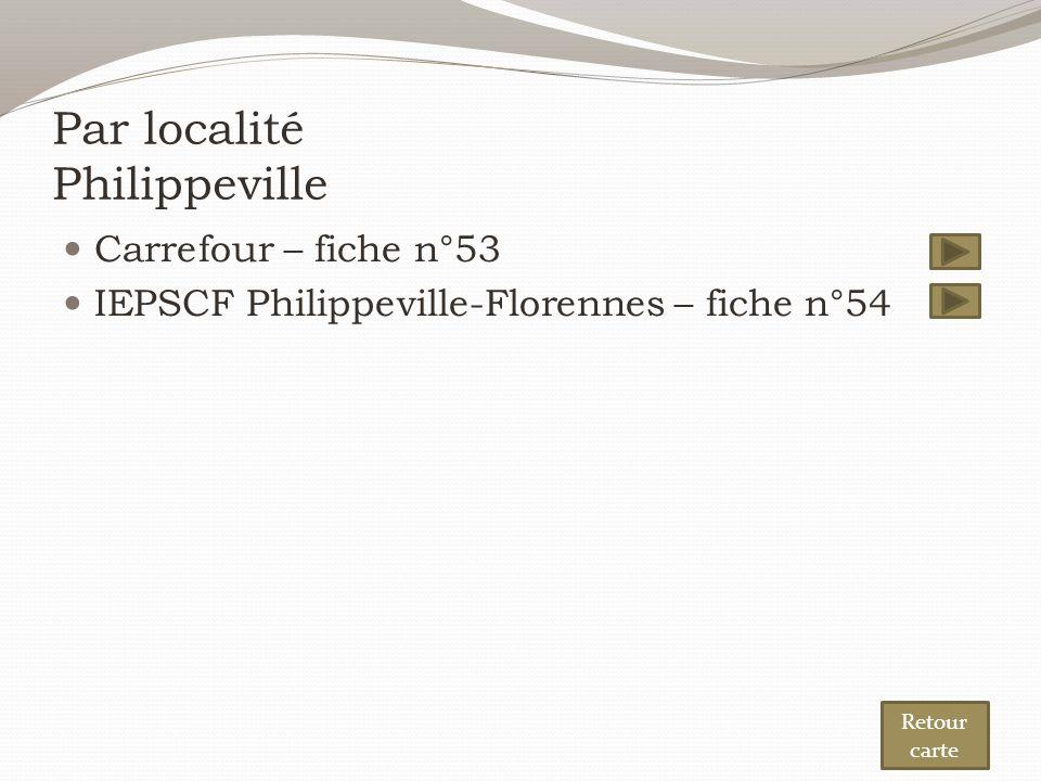 Par localité Philippeville Carrefour – fiche n°53 IEPSCF Philippeville-Florennes – fiche n°54 Retour carte
