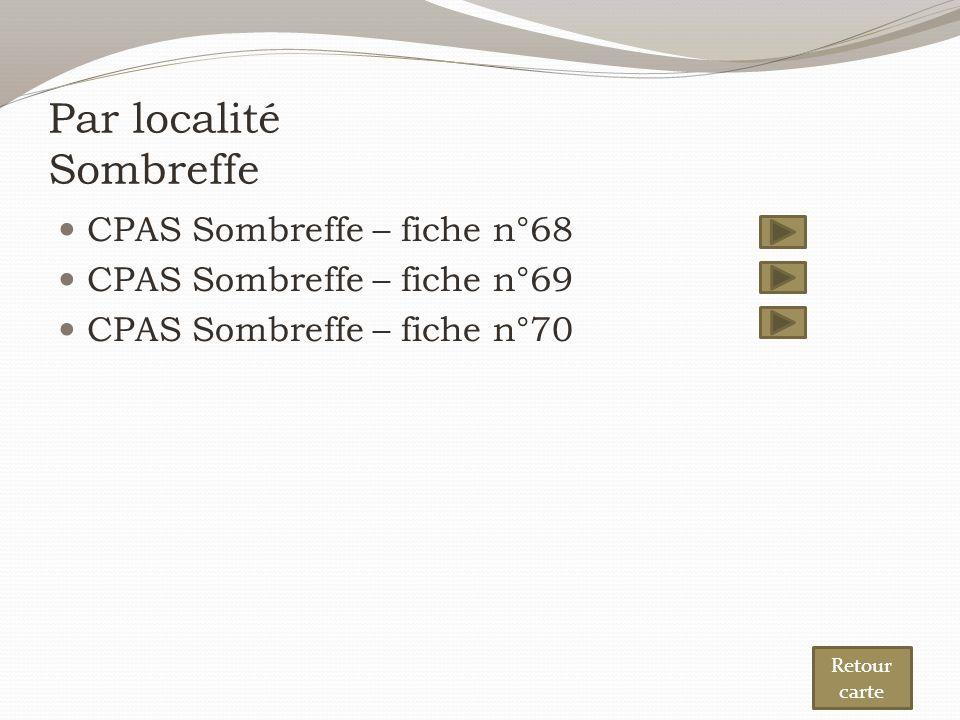 Par localité Sombreffe CPAS Sombreffe – fiche n°68 CPAS Sombreffe – fiche n°69 CPAS Sombreffe – fiche n°70 Retour carte