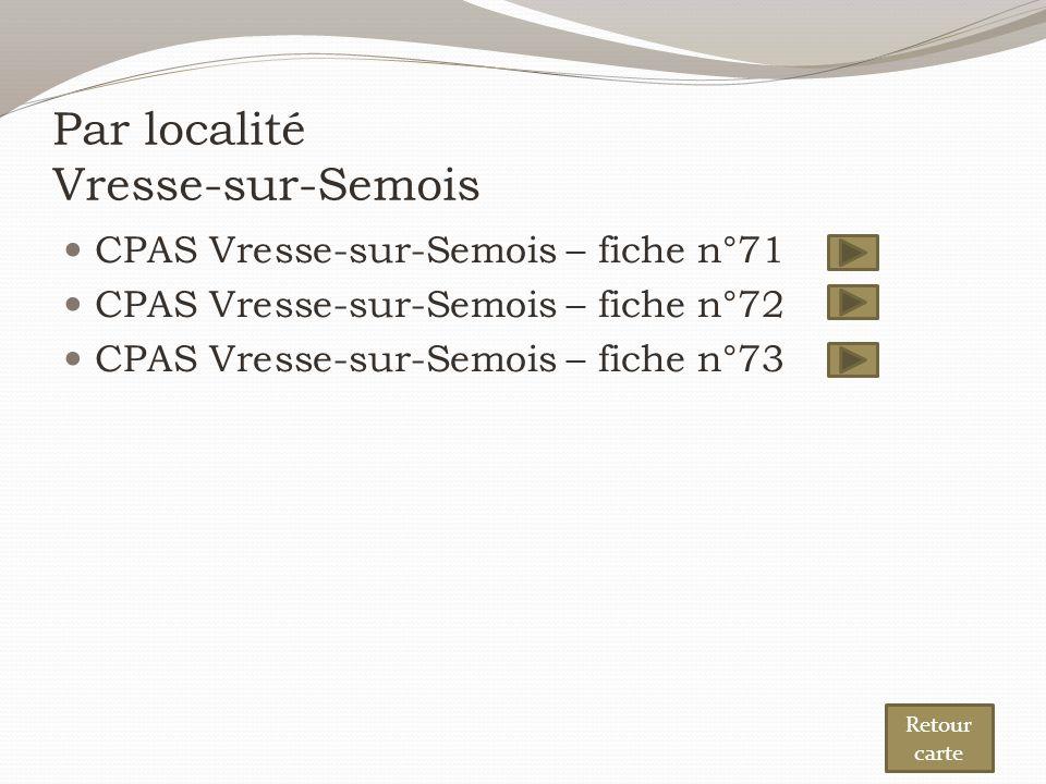 Par localité Vresse-sur-Semois CPAS Vresse-sur-Semois – fiche n°71 CPAS Vresse-sur-Semois – fiche n°72 CPAS Vresse-sur-Semois – fiche n°73 Retour carte