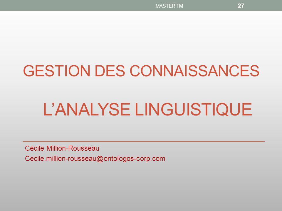 GESTION DES CONNAISSANCES Cécile Million-Rousseau Cecile.million-rousseau@ontologos-corp.com MASTER TM 27 L'ANALYSE LINGUISTIQUE
