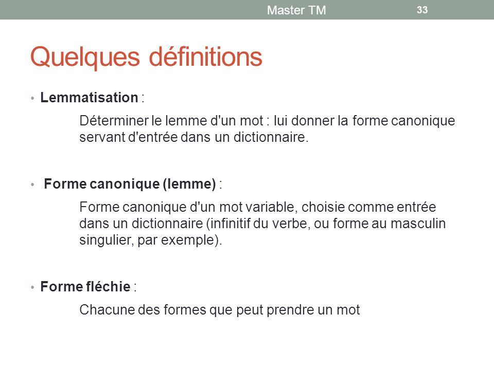 Quelques définitions Lemmatisation : Déterminer le lemme d un mot : lui donner la forme canonique servant d entrée dans un dictionnaire.