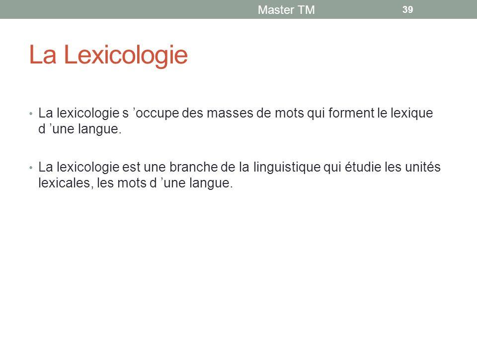 La Lexicologie La lexicologie s 'occupe des masses de mots qui forment le lexique d 'une langue.
