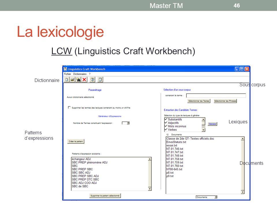 La lexicologie Master TM 46 LCW (Linguistics Craft Workbench) Dictionnaire Patterns d'expressions Sous corpus Lexiques Documents