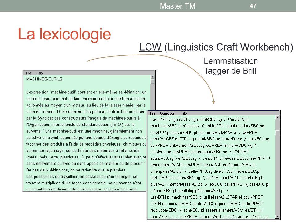 La lexicologie Master TM 47 Lemmatisation Tagger de Brill LCW (Linguistics Craft Workbench)