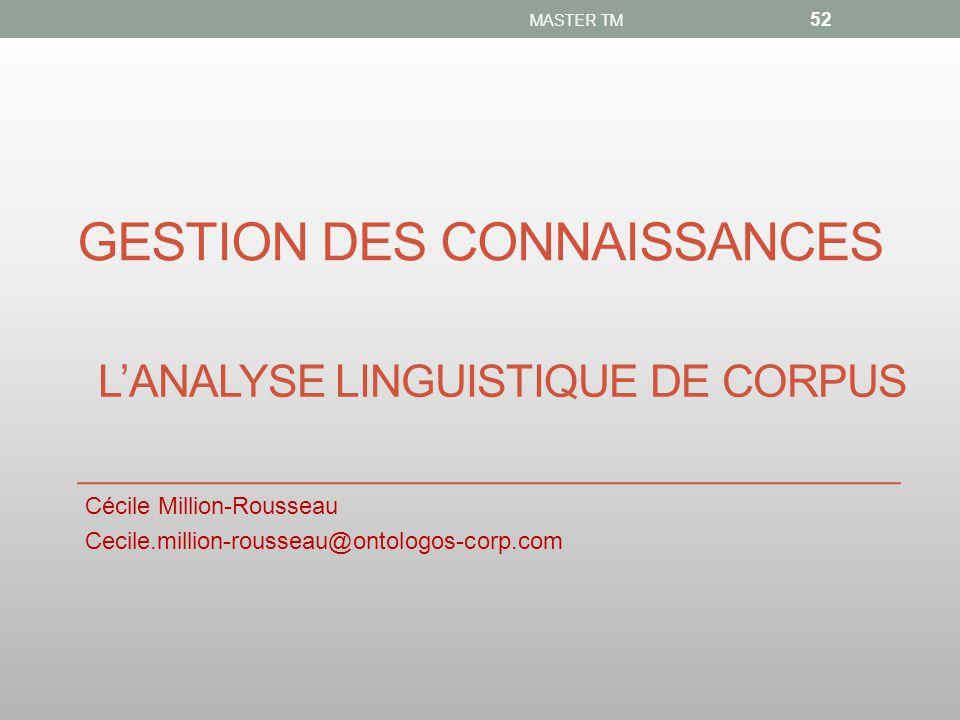 GESTION DES CONNAISSANCES Cécile Million-Rousseau Cecile.million-rousseau@ontologos-corp.com MASTER TM 52 L'ANALYSE LINGUISTIQUE DE CORPUS