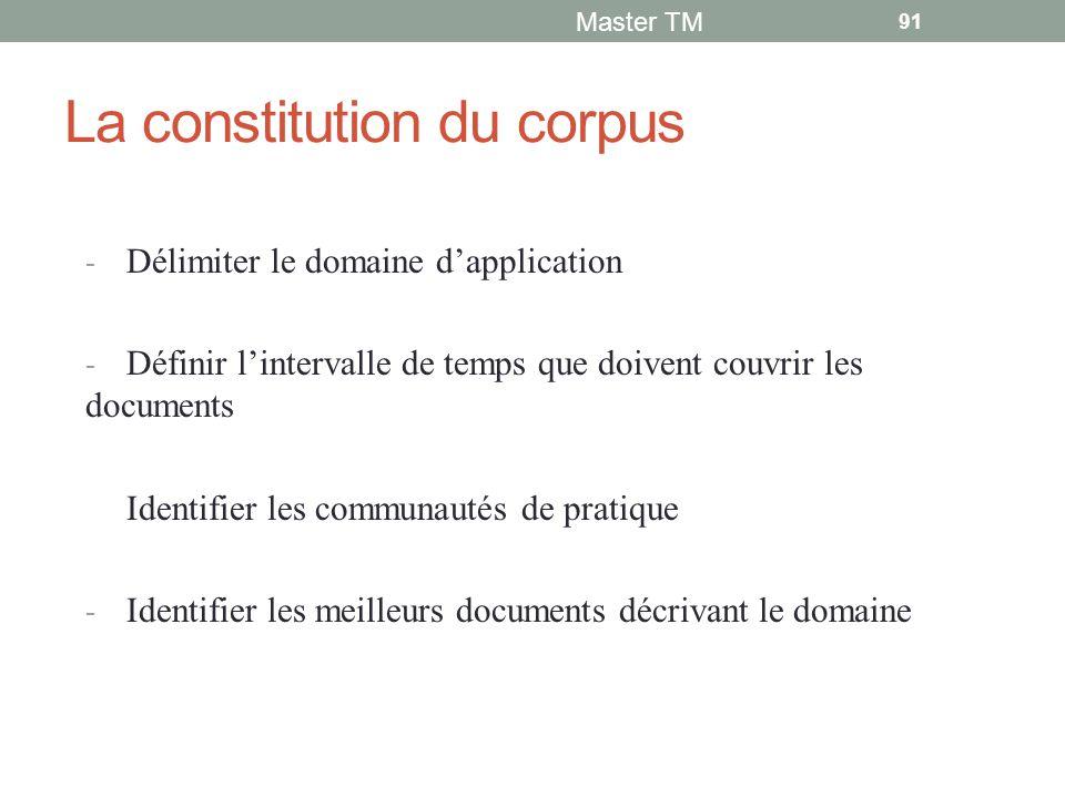 La constitution du corpus - Délimiter le domaine d'application - Définir l'intervalle de temps que doivent couvrir les documents Identifier les communautés de pratique - Identifier les meilleurs documents décrivant le domaine Master TM 91