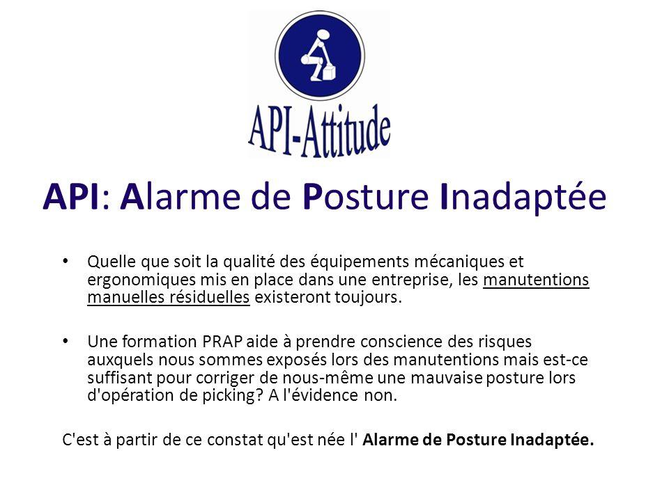 API: Alarme de Posture Inadaptée Quelle que soit la qualité des équipements mécaniques et ergonomiques mis en place dans une entreprise, les manutenti