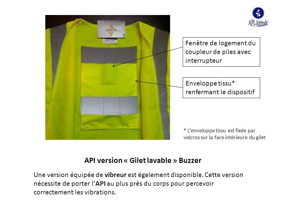 API version « Gilet lavable » Buzzer Une version équipée de vibreur est également disponible. Cette version nécessite de porter l'API au plus près du