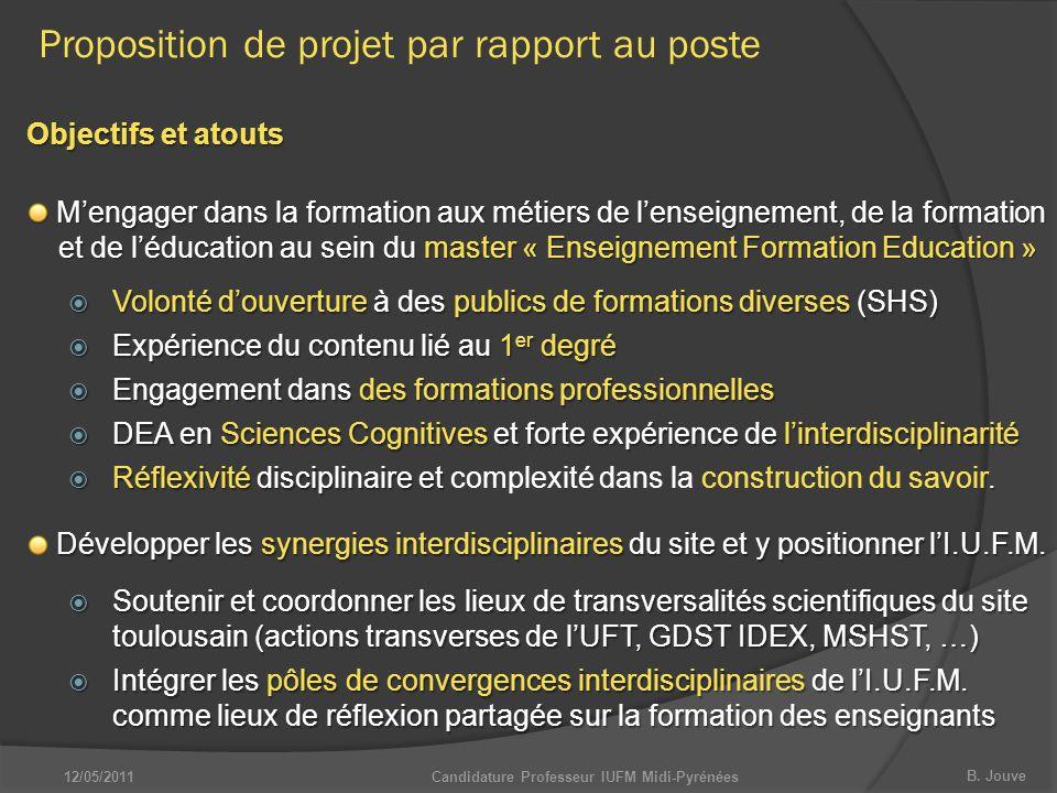 B. Jouve Proposition de projet par rapport au poste Objectifs et atouts Développer les synergies interdisciplinaires du site et y positionner l'I.U.F.