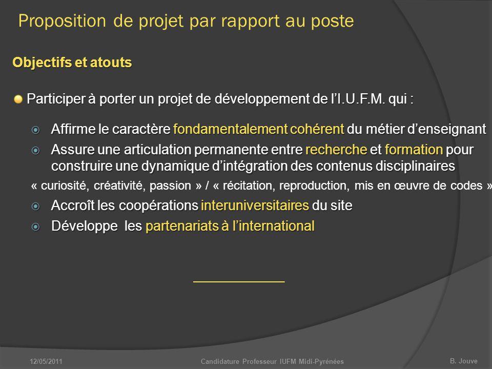 B. Jouve Proposition de projet par rapport au poste Objectifs et atouts Candidature Professeur IUFM Midi-Pyrénées12/05/2011 Participer à porter un pro