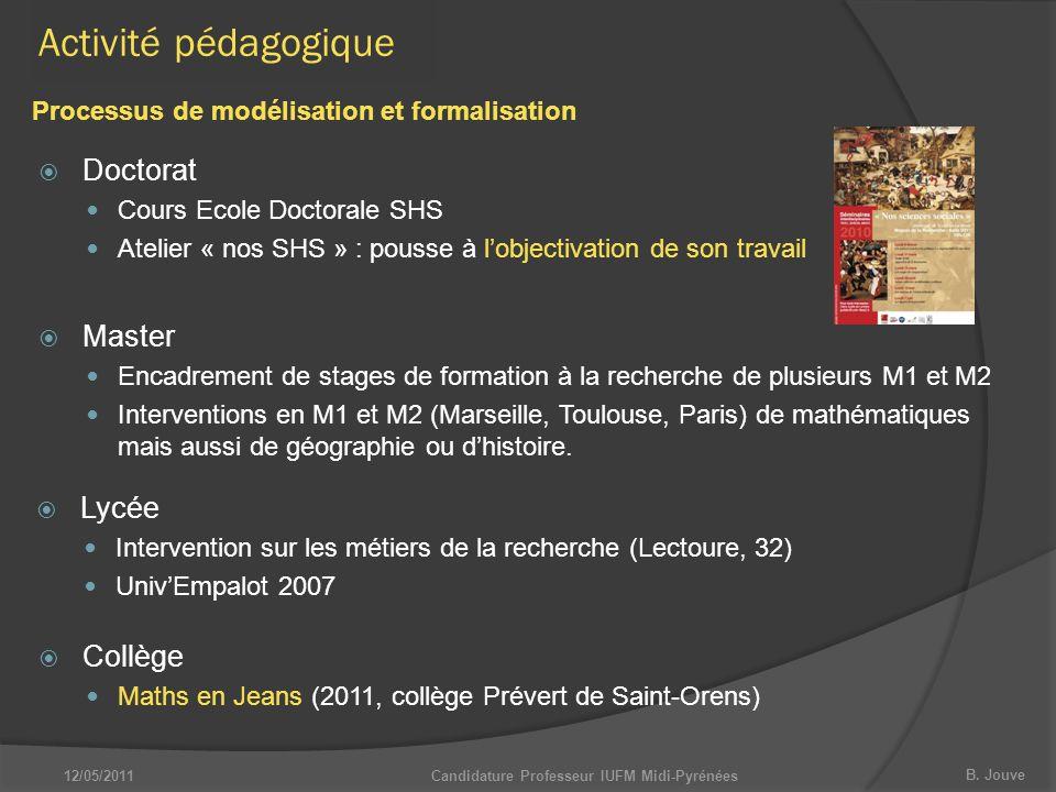 B. Jouve 12/05/2011Candidature Professeur IUFM Midi-Pyrénées Activité pédagogique  Doctorat Cours Ecole Doctorale SHS Atelier « nos SHS » : pousse à