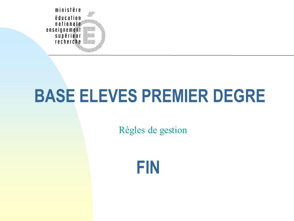 BASE ELEVES PREMIER DEGRE FIN Règles de gestion