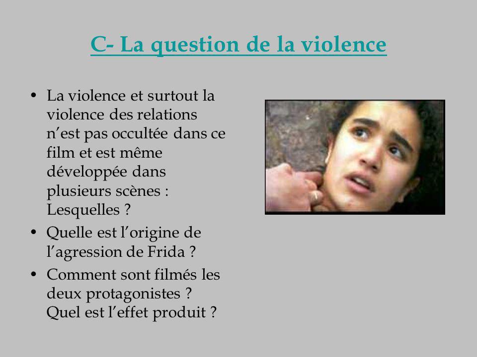 C- La question de la violence La violence et surtout la violence des relations n'est pas occultée dans ce film et est même développée dans plusieurs s