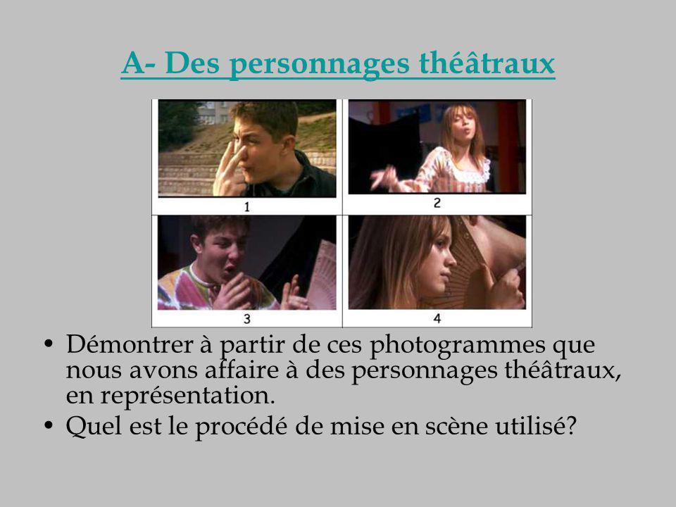 A- Des personnages théâtraux Démontrer à partir de ces photogrammes que nous avons affaire à des personnages théâtraux, en représentation. Quel est le