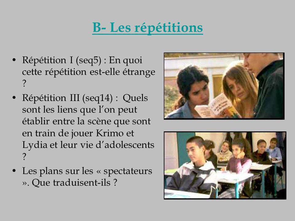 B- Les répétitions Répétition I (seq5) : En quoi cette répétition est-elle étrange ? Répétition III (seq14) : Quels sont les liens que l'on peut établ