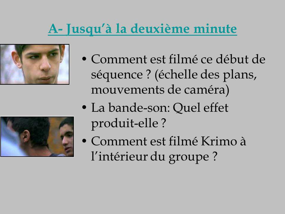 A- Jusqu'à la deuxième minute Comment est filmé ce début de séquence ? (échelle des plans, mouvements de caméra) La bande-son: Quel effet produit-elle