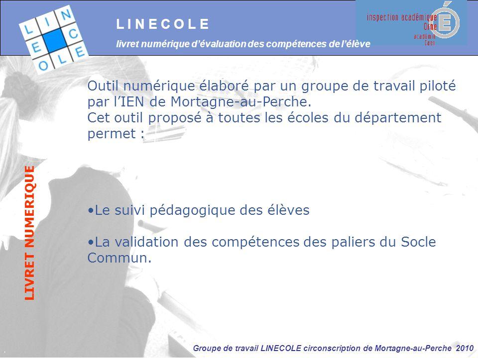 Groupe de travail LINECOLE circonscription de Mortagne-au-Perche 2010 Outil numérique élaboré par un groupe de travail piloté par l'IEN de Mortagne-au
