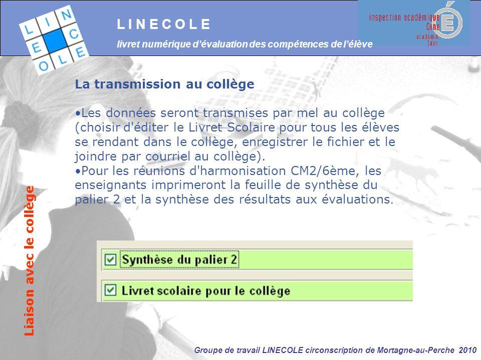 Groupe de travail LINECOLE circonscription de Mortagne-au-Perche 2010 L I N E C O L E livret numérique d'évaluation des compétences de l'élève Liaison