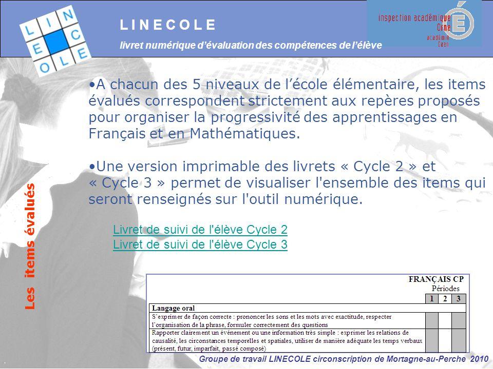 Groupe de travail LINECOLE circonscription de Mortagne-au-Perche 2010 A chacun des 5 niveaux de l'école élémentaire, les items évalués correspondent s
