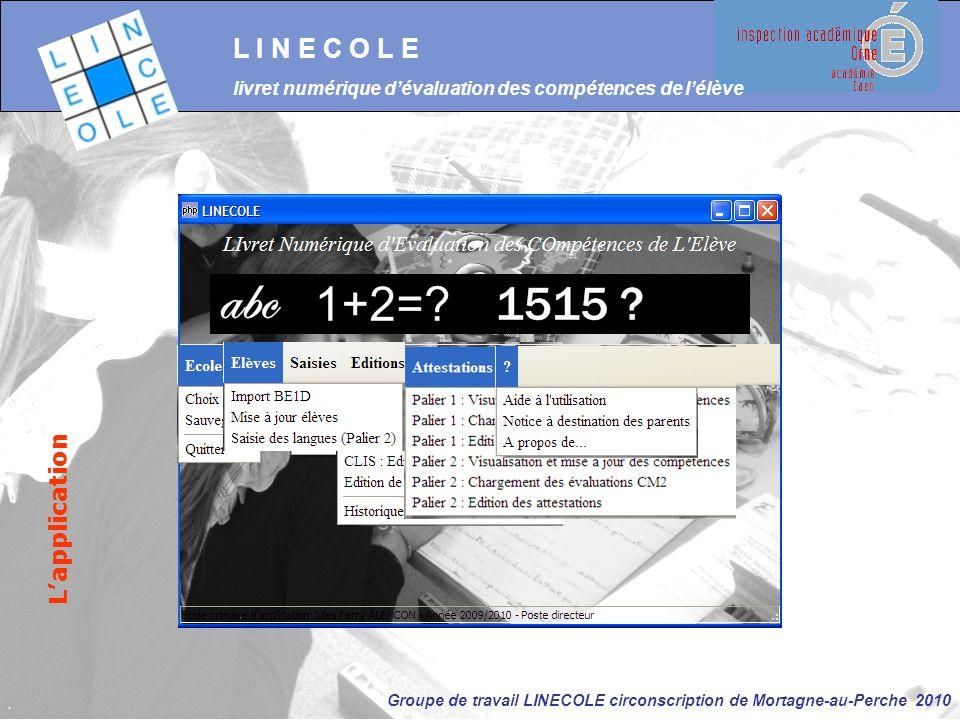 Groupe de travail LINECOLE circonscription de Mortagne-au-Perche 2010 L I N E C O L E livret numérique d'évaluation des compétences de l'élève L'appli