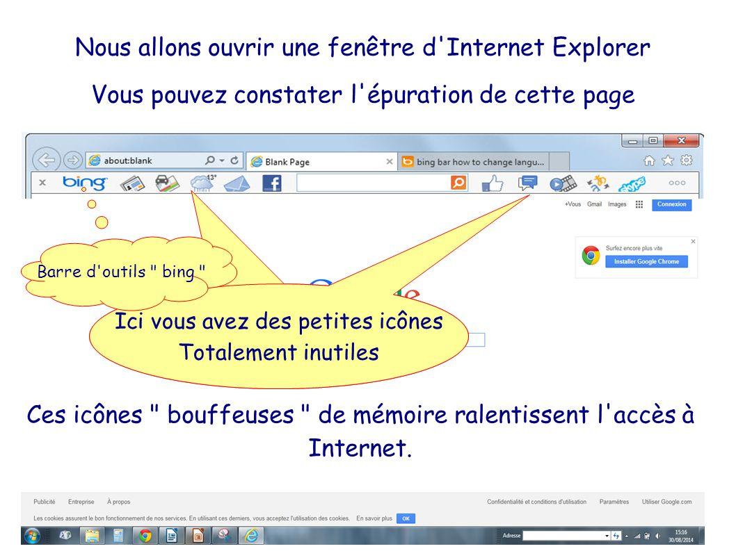 Nous allons ouvrir une fenêtre d Internet Explorer Vous pouvez constater l épuration de cette page Ici vous avez des petites icônes Totalement inutiles Ici vous avez des petites icônes Totalement inutiles Ces icônes bouffeuses de mémoire ralentissent l accès à Internet.